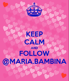 Poster: KEEP CALM AND FOLLOW @MARIA.BAMBINA