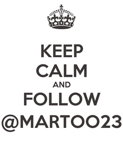 Poster: KEEP CALM AND FOLLOW @MARTOO23