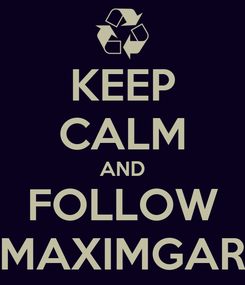 Poster: KEEP CALM AND FOLLOW MAXIMGAR