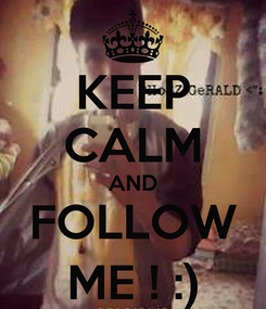 Poster: KEEP CALM AND FOLLOW ME ! :)