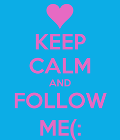Poster: KEEP CALM AND FOLLOW ME(: