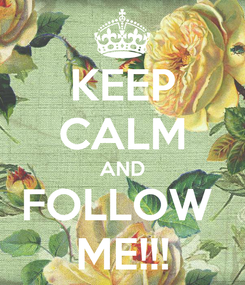 Poster: KEEP CALM AND FOLLOW  ME!!!