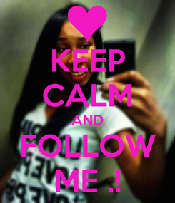 Poster: KEEP CALM AND FOLLOW ME .!