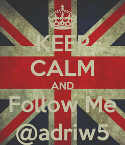 Poster: KEEP CALM AND Follow Me @adriw5