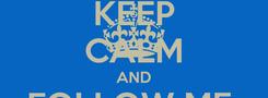 Poster: KEEP CALM AND FOLLOW ME  @Aliskrillex