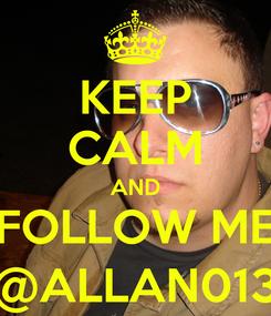 Poster: KEEP CALM AND FOLLOW ME @ALLAN013