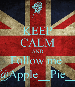 Poster: KEEP CALM AND Follow me  @Apple__Pie__