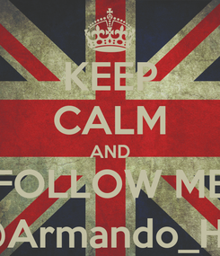 Poster: KEEP CALM AND FOLLOW ME @Armando_HC
