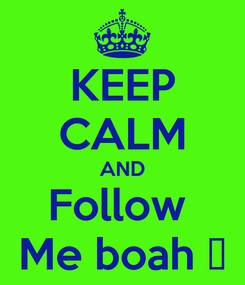 Poster: KEEP CALM AND Follow  Me boah 