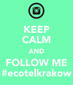 Poster: KEEP CALM AND FOLLOW ME #ecotelkrakow