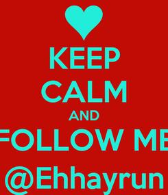 Poster: KEEP CALM AND FOLLOW ME @Ehhayrun