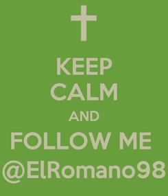 Poster: KEEP CALM AND FOLLOW ME  @ElRomano98