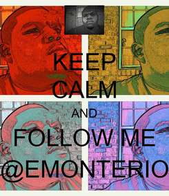 Poster: KEEP CALM AND FOLLOW ME @EMONTERIO