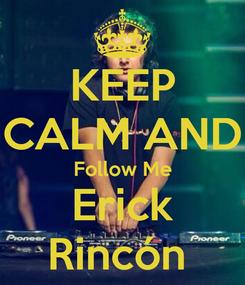 Poster: KEEP CALM AND Follow Me Erick Rincón