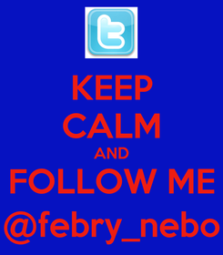 Poster: KEEP CALM AND FOLLOW ME @febry_nebo