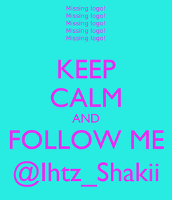 Poster: KEEP CALM AND FOLLOW ME @Ihtz_Shakii