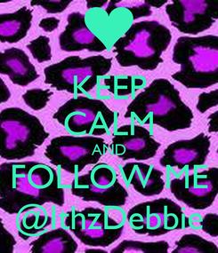 Poster: KEEP CALM AND FOLLOW ME @IthzDebbie