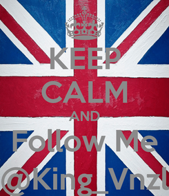 Poster: KEEP CALM AND Follow Me @King_Vnzl