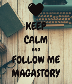 Poster: KEEP CALM AND FOLLOW ME MAGASTORY