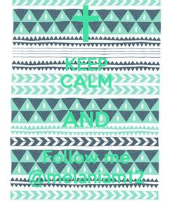 Poster: KEEP CALM AND Follow me @melaniam12
