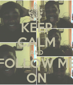 Poster: KEEP CALM AND FOLLOW ME ON