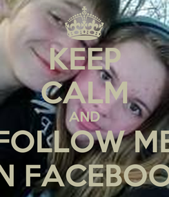 Poster: KEEP CALM AND FOLLOW ME ON FACEBOOK!