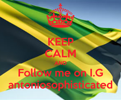 Poster: KEEP CALM AND Follow me on I.G antoniosophisticated