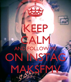Poster: KEEP CALM AND FOLLOW ME ON INSTAG MAKSFMV