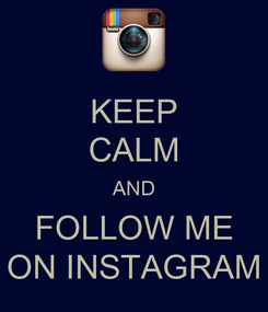 Poster: KEEP CALM AND FOLLOW ME ON INSTAGRAM