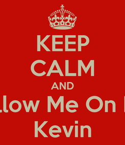 Poster: KEEP CALM AND Follow Me On Kik Kevin