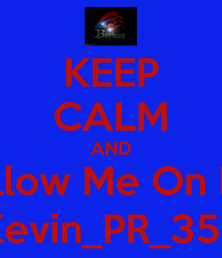 Poster: KEEP CALM AND Follow Me On Kik Kevin_PR_352