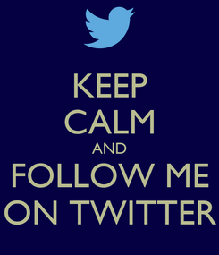 Poster: KEEP CALM AND FOLLOW ME ON TWITTER