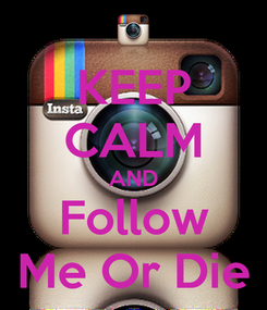 Poster: KEEP CALM AND Follow Me Or Die