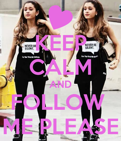 Poster: KEEP CALM AND FOLLOW  ME PLEASE