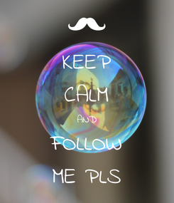 Poster: KEEP CALM AND FOLLOW ME PLS