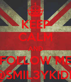 Poster: KEEP CALM AND FOLLOW ME @SMIL3YKIDD