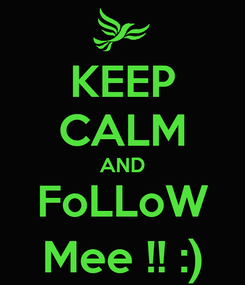 Poster: KEEP CALM AND FoLLoW Mee !! :)