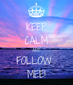 Poster: KEEP CALM AND FOLLOW  MEE!