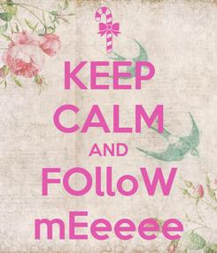 Poster: KEEP CALM AND FOlloW mEeeee