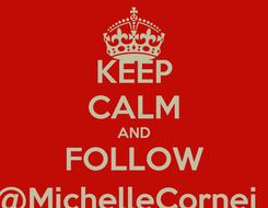 Poster: KEEP CALM AND FOLLOW @MichelleCornej_