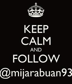 Poster: KEEP CALM AND FOLLOW @mijarabuan93