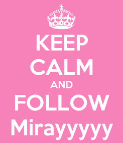 Poster: KEEP CALM AND FOLLOW Mirayyyyy