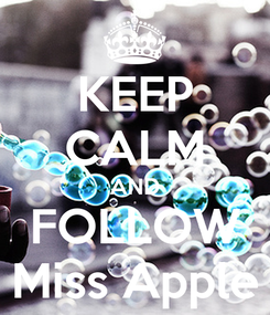Poster: KEEP CALM AND FOLLOW Miss Apple