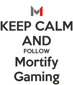 Poster: KEEP CALM AND FOLLOW Mortify Gaming