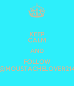 Poster: KEEP CALM AND FOLLOW @MOUSTACHELOVER214