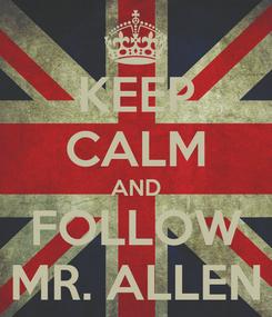 Poster: KEEP CALM AND FOLLOW MR. ALLEN