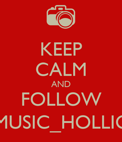 Poster: KEEP CALM AND FOLLOW MUSIC_HOLLIC