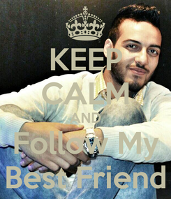 Poster: KEEP CALM AND Follow My Best Friend