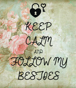 Poster: KEEP CALM AND FOLLOW MY BESTIES