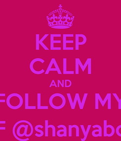Poster: KEEP CALM AND FOLLOW MY BFF @shanyaboyd